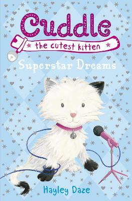Cuddle the Cutest Kitten: Superstar Dreams: Book 2 by Hayley Daze