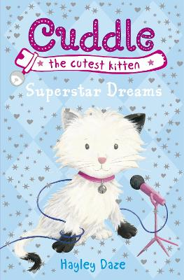 Cuddle the Cutest Kitten: Superstar Dreams: Book 2 by Hayley Daze