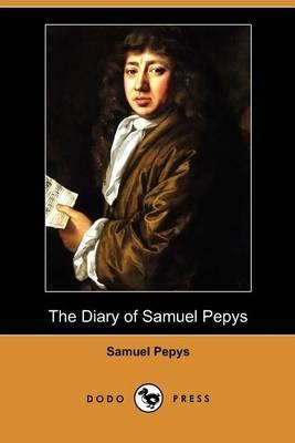 The Diary of Samuel Pepys (Dodo Press) by Samuel Pepys