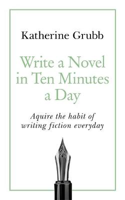 Write a Novel in 10 Minutes a Day by Katharine Grubb