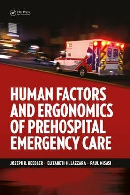 Human Factors and Ergonomics of Prehospital Emergency Care by Joseph R. Keebler