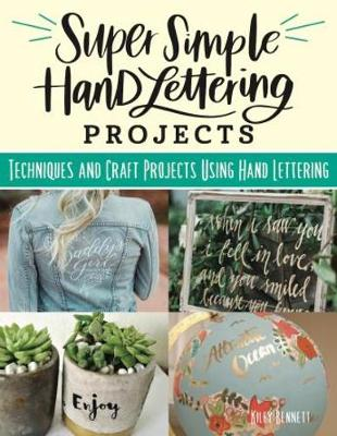 Super Simple Hand Lettering Projects: Techniques and Craft Projects Using Hand Lettering by Kiley Bennett