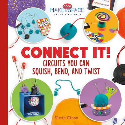 Connect It! Circuits You Can Squish, Bend, and Twist by Elsie Olson