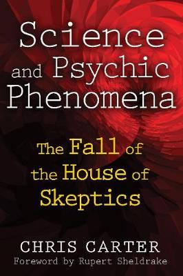 Science and Psychic Phenomena by Chris Carter