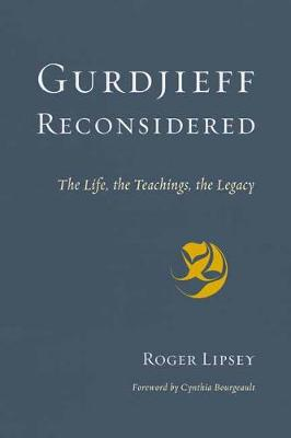 Gurdjieff Reconsidered: The Life, the Teachings, the Legacy book