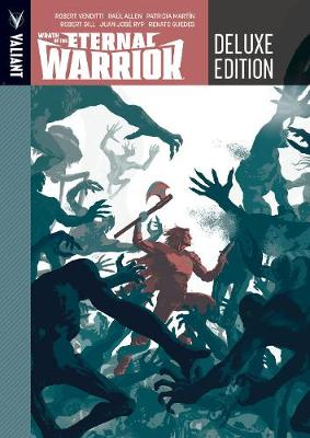 Wrath of the Eternal Warrior Deluxe Edition by Robert Venditti