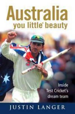 Australia, You Little* Beauty by Justin Langer
