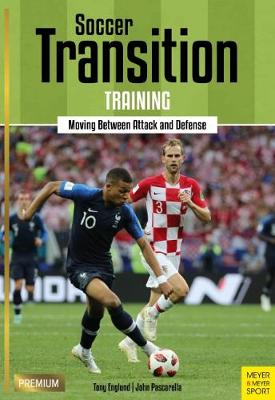 Soccer Transition Training: Moving Between Attack and Defence by Tony Englund