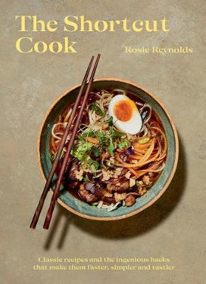 The Shortcut Cook: Classic Recipes and the Ingenious Hacks That Make Them Faster, Simpler and Tastier by Rosie Reynolds