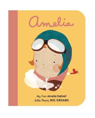 Amelia Earhart: My First Amelia Earhart by Isabel Sanchez Vegara