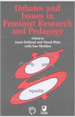 Debates and Issues in Feminist Research and Pedagogy by Janet Holland