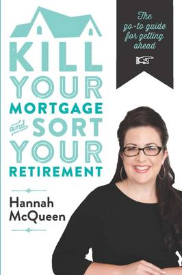 Kill Your Mortgage & Sort Your Retirement book