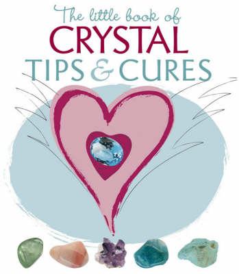 The Little Book of Crystal Tips and Cures by Philip Permutt