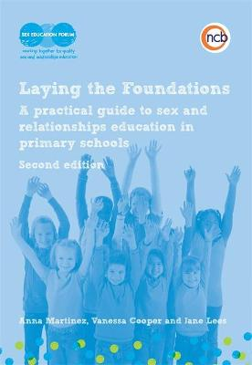 Laying the Foundations, Second Edition: A Practical Guide to Sex and Relationships Education in Primary Schools by Anna Martinez