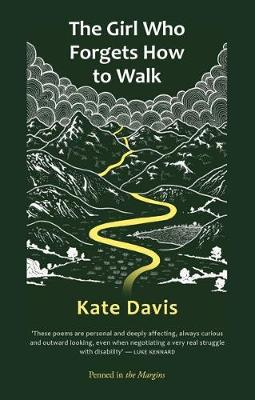 The Girl Who Forgets How To Walk by Kate Davies