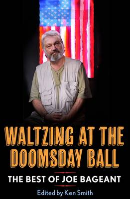 Waltzing At The Doomsday Ball: The Best Of Joe Bageant by Joe Bageant