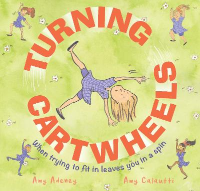 Turning Cartwheels: When trying to fit in leaves you in a spin by Amy Adeney