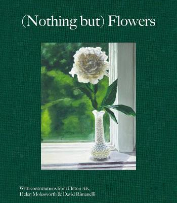 (Nothing But) Flowers by Hilton Als