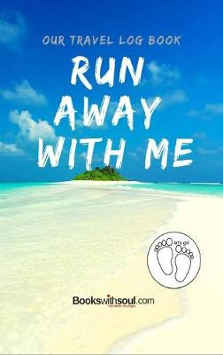 Our Travel Log Book: Run Away With Me by Books with Soul