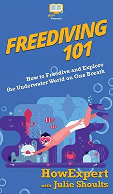 Freediving 101: How to Freedive and Explore the Underwater World on One Breath by Howexpert