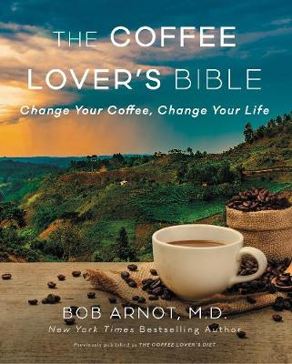 The Coffee Lover's Bible by Bob Arnot