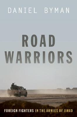 Road Warriors: Foreign Fighters in the Armies of Jihad by Daniel Byman