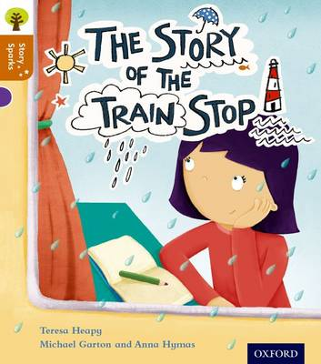 Oxford Reading Tree Story Sparks: Oxford Level 8: The Story of the Train Stop by Anna Hymas