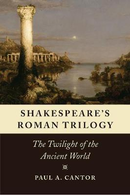 Shakespeare's Roman Trilogy by Paul A. Cantor