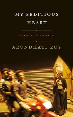 My Seditious Heart by Arundhati Roy