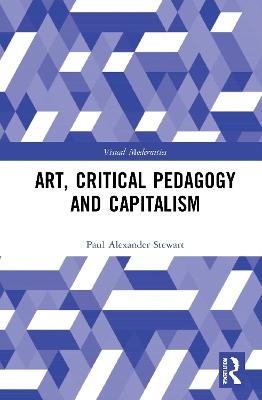 Art, Critical Pedagogy and Capitalism by Paul Alexander Stewart