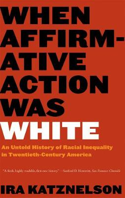 When Affirmative Action Was White by Ira Katznelson
