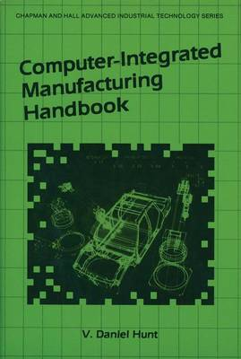 Computer-Integrated Manufacturing Handbook by V. Daniel Hunt