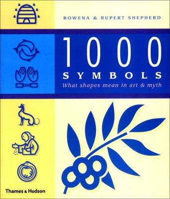 1000 Symbols: What Shape Means in Art and Myth by Rowena Shepherd
