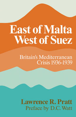 East of Malta, West of Suez by Lawrence R. Pratt