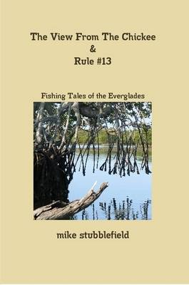 The View from the Chickee & Rule #13 by Mike Stubblefield