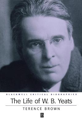 The Life of W.B. Yeats by Terence Brown