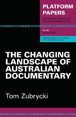 Platform Papers 58: The Changing Landscape of Australian Documentary by Tom Zubrycki