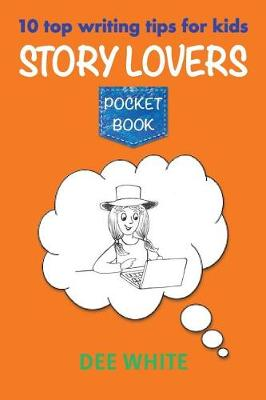 10 Top Writing Tips for Kids: Story Lovers Pocket Book by Dee White