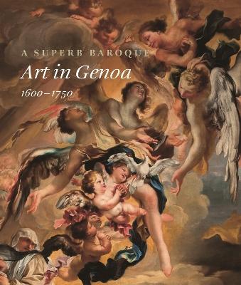 A Superb Baroque: Art in Genoa, 1600-1750 by Jonathan Bober