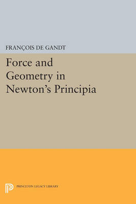 "Force and Geometry in Newton's ""Principia"" by Francois De Gandt"