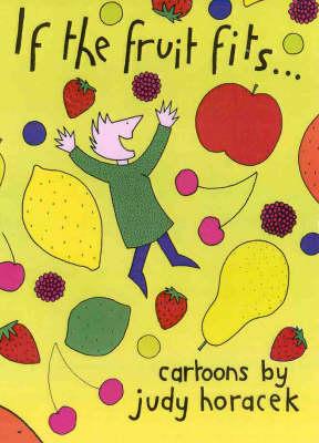 If the Fruit Fits by Judy Horacek