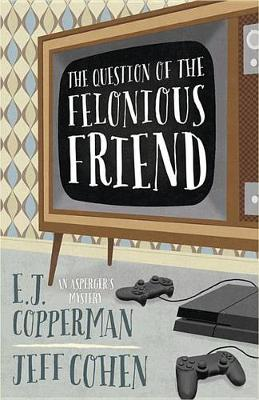 Question of the Felonious Friend by E. J. Copperman