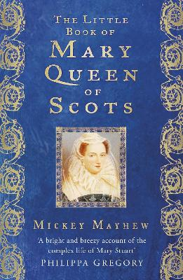 The Little Book of Mary, Queen of Scots by Mickey Mayhew