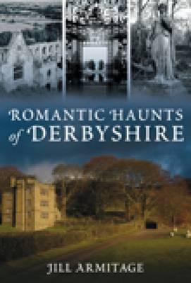 Romantic Haunts of Derbyshire by Jill Armitage
