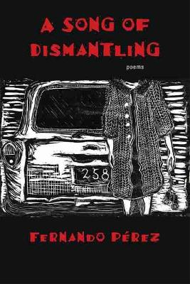 A Song of Dismantling by Fernando Perez
