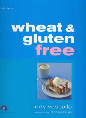 Wheat and Gluten Free: Big Ideas by Jody Vassallo