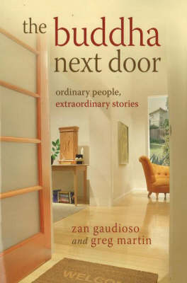 The Buddha Next Door: Ordinary People, Extraordinary Stories by Zan Gaudioso