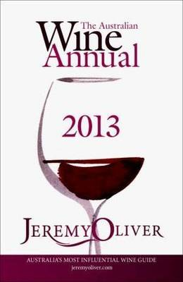 The Australian Wine Annual 2013 by Jeremy Oliver