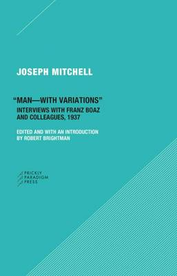 """""""Man-with Variations"""" - Interviews with Franz Boas  and Colleagues, 1937 by Joseph Mitchell"""