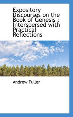 Expository Discourses on the Book of Genesis: Interspersed with Practical Reflections by Andrew Fuller